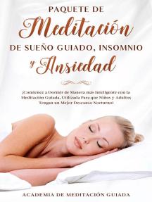 Paquete de Meditación de Sueño Guiado, Insomnio y Ansiedad: ¡Comience a Dormir de Manera más Inteligente con la Meditación Guiada, Utilizada Para que Niños y Adultos Tengan un Mejor Descanso Nocturno!