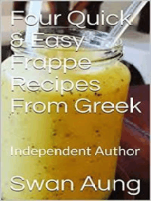 Four Quick & Easy Frappe Recipes From Greek: Independent Author