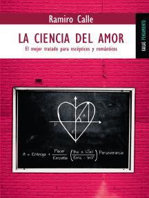 La ciencia del amor: El mejor tratado para escépticos y románticos