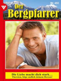Der Bergpfarrer (ab 375) 491 – Heimatroman: Die Liebe macht dich stark …