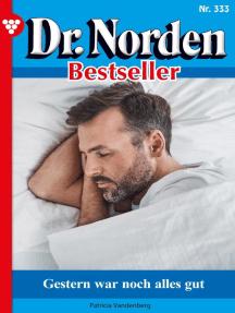 Dr. Norden Bestseller 333 – Arztroman: Gestern war noch alles gut