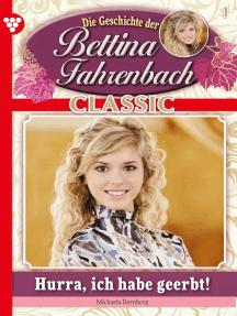 Bettina Fahrenbach Classic 1 – Liebesroman: Hurra, ich habe geerbt!