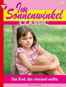 Im Sonnenwinkel Classic 32 – Familienroman: Ein Kind, das niemand wollte