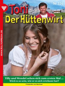 Toni der Hüttenwirt (ab 301) 326 – Heimatroman: Tilly und Wendel sehen sich zum ersten Mal ...
