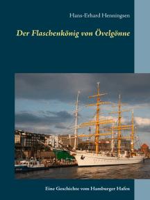 Der Flaschenkönig von Övelgönne: Eine Geschichte vom Hamburger Hafen