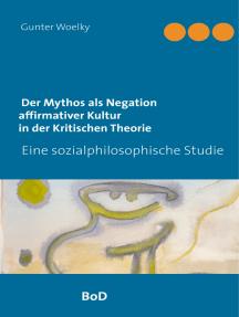 Der Mythos als Negation affirmativer Kultur in der Kritischen Theorie: Eine sozialphilosophische Studie