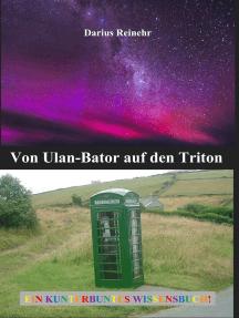 Von Ulan-Bator auf den Triton: Ein kunterbuntes Wissensbuch