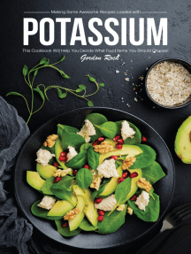 Making Some Awesome Recipes Loaded with Potassium: This Cookbook Will Help You Decide What Food Items You Should Choose!