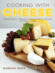 Cooking with Cheese: Is Easy Cheesy - Discover 40 Sweet & Savory Recipes for Cheese Lovers