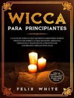 Wicca para Principiantes: La Guía todo lo que te daba curiosidad pero temías preguntar acerca de la vieja religión. Orígenes, Creencias y Magia Blanca Práctica de los brujos y brujas Wiccan