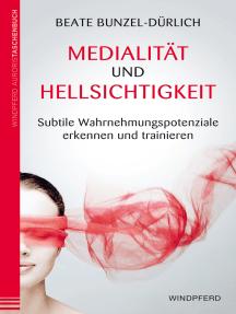 Medialität und Hellsichtigkeit: Subtile Wahrnehmungspotentiale erkennen und trainieren