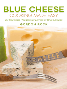 Blue Cheese Cooking Made Easy: 30 Delicious Recipes for Lovers of Blue Cheese