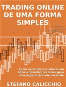 Trading online de uma forma simples: Como aprender o comércio em linha e descobrir as bases para uma negociação bem sucedida