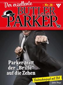 """Der exzellente Butler Parker 28 – Kriminalroman: Parker tritt der """"Brille"""" auf die Zehen"""