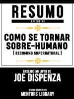 Resumo Estendido: Como Se Tornar Sobre-Humano (Becoming Supernatural) - Baseado No Livro De Joe Dispenza