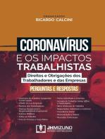 Coronavírus e os Impactos Trabalhistas: Direitos e Obrigações dos Trabalhadores e das Empresas - Perguntas e Respostas