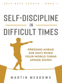 Self-Discipline in Difficult Times: Pressing Ahead (or Not) When Your World Turns Upside Down: Self-Help Essays, #1
