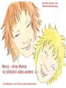 Mona - ohne Mama ist plötzlich alles anders: Ein Bilderbuch vom Tod und Abschiednehmen