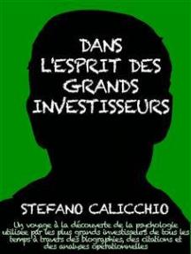 Dans l'esprit des grand investisseurs: Un voyage à la découverte de la psychologie utilisée par les plus grands investisseurs de tous les temps à travers des analyses opérationnell