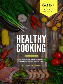 Healthy Cooking: The Perfect And Complete Cookbook For Your Home With 600+ Recipes Included