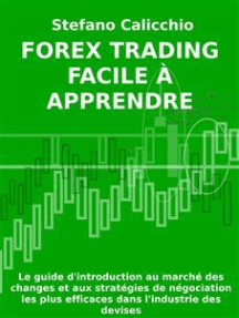 Forex Trading facile à apprendre: Le guide d'introduction au marché des changes et aux stratégies de négociation les plus efficaces dans l'industrie des devises.