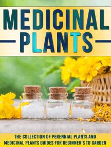 Medicinal Plants: The Collection Of Perennial Plants And Medicinal Plants Guides For Beginner's To Garden
