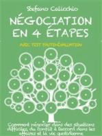 Négociation en 4 étapes: Comment négocier dans des situations difficiles, du conflit à l'accord dans les affaires et la vie quotidienne