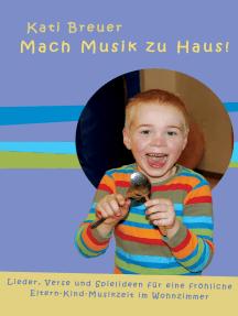 Mach Musik zu Haus!: Lieder, Verse und Spielideen für eine fröhliche Eltern-Kind-Musikzeit im Wohnzimmer