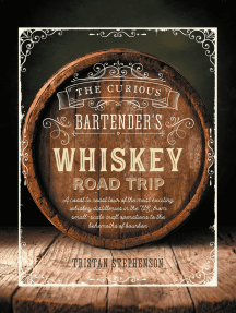 The Curious Bartender's Whiskey Road Trip: A coast to coast tour of the most exciting whiskey distilleries in the US, from small-scale craft operations to the behemoths of bourbon