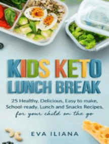 Read Keto Kids Lunch Break 25 Healthy Delicious Easy To Make School Ready Lunch And Snack Recipes For Your Child On The Go Online By Eva Iliana Books