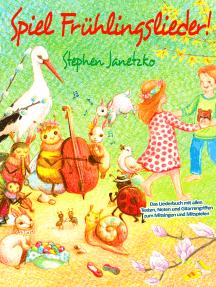 Spiel Frühlingslieder! Die schönsten neuen Kinderlieder zum Frühling: Das Liederbuch mit allen Texten, Noten und Gitarrengriffen zum Mitsingen und Mitspielen