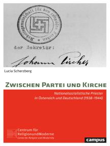 Zwischen Partei und Kirche: Nationalsozialistische Priester in Österreich und Deutschland (1938–1944)