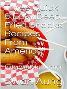 Three Quick & Easy Deep Fried Snacks Recipes From America: Independent Author