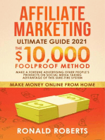 Affiliate Marketing 2021: The $10,000/month Foolproof Method Make a Fortune Advertising Other People's Products on Social Media Taking Advantage of this Sure-Fire System