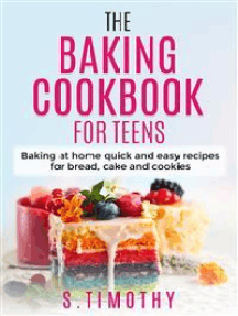 The Baking Cookbook for Teens: Baking at home quick and easy recipes for bread, cake and cookies.