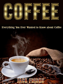 Everything You Ever Wanted To Know About Coffee