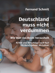 Deutschland muss nicht verdummen: Wie man das Beste herausholt - Kritik und Vorschläge nach fast 50 Berufsjahren als Lehrer