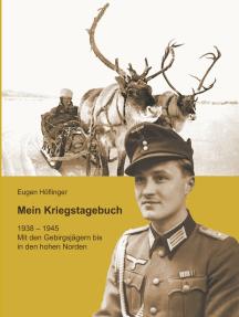 Mein Kriegstagebuch: 1949-1945 Mit den Gebirgsjägern bis in den hohen Norden