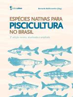 Espécies nativas para piscicultura no Brasil: 3ª edição revista, atualizada e ampliada