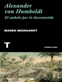 Alexander von Humboldt: El anhelo por lo desconocido