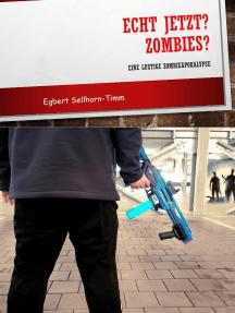 Echt jetzt? Zombies?: Eine lustige Zombieapokalypse