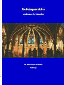 Die Ostergeschichte: gemäss den vier Evangelien
