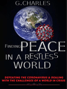 Finding Peace in A Restless World: Defeating The Coronavirus and Dealing With The Challenges of A World in Crisis