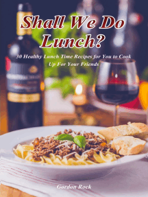 Shall We Do Lunch?: 30 Healthy Lunch Time Recipes for You to Cook Up for Your Friends
