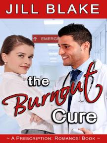 The Burnout Cure: A Prescription: Romance! Book