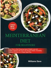 Mediterranean Diet for Beginners Easy Way to Start Enjoying Quick Weight Loss and Healthy Lifestyle with Over 120 Kitchen Tested, Irresistibly Delicious Recipes on 3 Weeks Meal Plan: Easy Way to Start Enjoying Quick Weight Loss and Healthy Lifestyle with Over 120 Kitchen Tested, Irresistibly Delicious Recipes on 3 Weeks Meal Plan