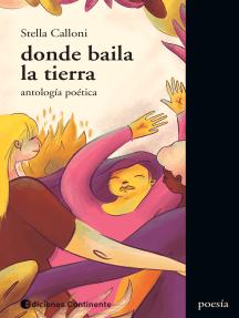 Donde baila la tierra: Antología poética