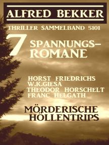 7 Spannungsromane: Mörderische Höllentrips - Thriller Sammelband 5101: Alfred Bekker präsentiert