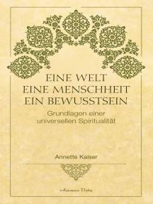 Eine Welt – Eine Menschheit – Ein Bewusstsein: Grundlagen einer universellen Spiritualität