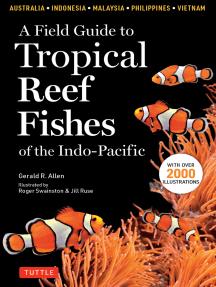 A Field Guide to Tropical Reef Fishes of the Indo-Pacific: Covers 1,670 Species in Australia, Indonesia, Malaysia, Vietnam and the Philippines (with 2,000 illustrations)